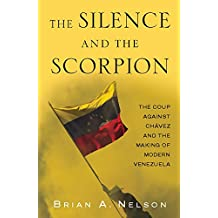 The Silence and the Scorpion: The Coup Against Chavez and the Making of Modern Venezuela (English Edition)