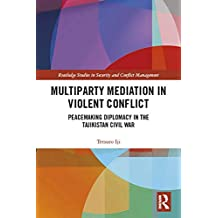 Multiparty Mediation in Violent Conflict: Peacemaking Diplomacy in the Tajikistan Civil War (Routledge Studies in Security and Conflict Management) (English Edition)