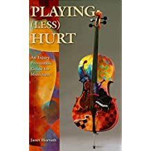 Playing (Less) Hurt: An Injury Prevention Guide for Musicians (English Edition)