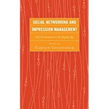 Social Networking and Impression Management: Self-Presentation in the Digital Age (English Edition)