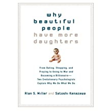 Why Beautiful People Have More Daughters: From Dating, Shopping, and Praying to Going to War and Becoming a Billionaire-- Two Evolutionary Psychologists Explain Why We Do What WeDo (English Edition)
