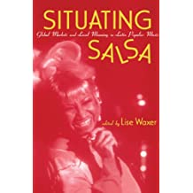 Situating Salsa: Global Markets and Local Meanings in Latin Popular Music (Perspectives in Globalpop) (English Edition)