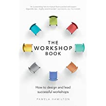 The Workshop Book: How to design and lead successful workshops (English Edition)