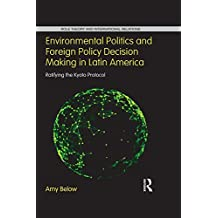 Environmental Politics and Foreign Policy Decision Making in Latin America: Ratifying the Kyoto Protocol (Role Theory and International Relations) (English Edition)