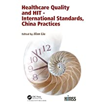 Healthcare Quality and HIT - International Standards, China Practices (HIMSS Book Series) (English Edition)