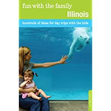 Fun with the Family Illinois: Hundreds of Ideas for Day Trips with the Kids (Fun with the Family Series) (English Edition)