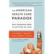 The American Health Care Paradox: Why Spending More is Getting Us Less (English Edition)