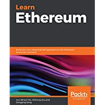 Learn Ethereum: Build your own decentralized applications with Ethereum and smart contracts (English Edition)