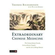 Extraordinary Chinese Medicine: The Extraordinary Vessels, Extraordinary Organs, and the Art of Being Human (English Edition)
