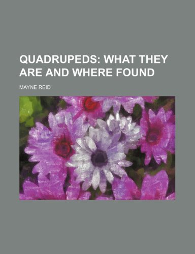 Quadrupeds; What They Are and Where Found