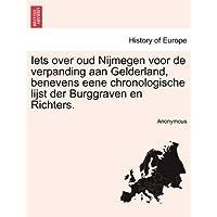 Iets Over Oud Nijmegen Voor de Verpanding Aan Gelderland, Benevens Eene Chronologische Lijst Der Burggraven En Richters.