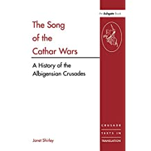 The Song of the Cathar Wars: A History of the Albigensian Crusade (Crusade Texts in Translation) (English Edition)