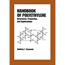 Handbook of Polyethylene: Structures: Properties, and Applications (Plastics Engineering 57) (English Edition)