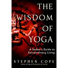 The Wisdom of Yoga: A Seeker's Guide to Extraordinary Living (English Edition)