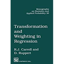 Transformation and Weighting in Regression (Chapman & Hall/CRC Monographs on Statistics and Applied Probability Book 30) (English Edition)