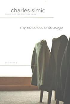 """My Noiseless Entourage: Poems (English Edition)"",作者:[Simic, Charles]"