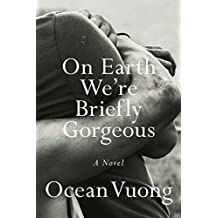 On Earth We're Briefly Gorgeous: A Novel (English Edition)
