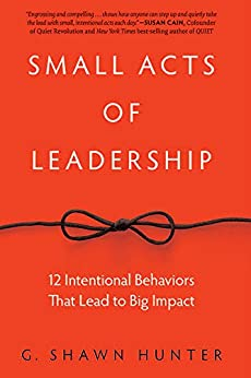 """Small Acts of Leadership: 12 Intentional Behaviors That Lead to Big Impact (English Edition)"",作者:[Hunter, G. Shawn]"