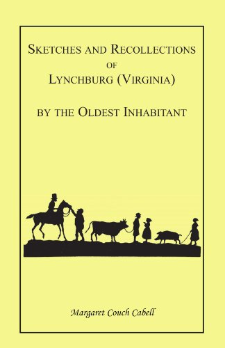 Sketches & Recollections of Lynchburg (Virginia) by the Oldest Inhabitant