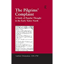 The Pilgrims' Complaint: A Study of Popular Thought in the Early Tudor North (Catholic Christendom, 1300-1700) (English Edition)