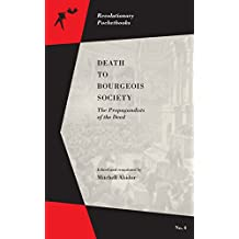 Death to Bourgeois Society: The Propagandists of the Deed (Revolutionary Pocketbooks) (English Edition)