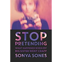 Stop Pretending: What Happened When My Big Sister Went Crazy (English Edition)