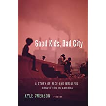 Good Kids, Bad City: A Story of Race and Wrongful Conviction in America (English Edition)