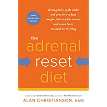 The Adrenal Reset Diet: Strategically Cycle Carbs and Proteins to Lose Weight, Balance Hormones, and Move from Stressed to Thriving (English Edition)