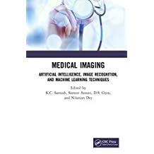 Medical Imaging: Artificial Intelligence, Image Recognition, and Machine Learning Techniques (English Edition)