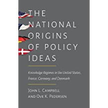 The National Origins of Policy Ideas: Knowledge Regimes in the United States, France, Germany, and Denmark (English Edition)