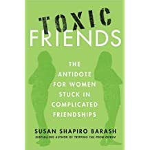 Toxic Friends: The Antidote for Women Stuck in Complicated Friendships (English Edition)