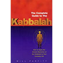 The Complete Guide To The Kabbalah: How to Apply the Ancient Mysteries of the Kabbalah to Your Everyday Life (English Edition)
