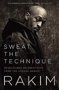 """Sweat the Technique: Revelations on Creativity from the Lyrical Genius (English Edition)"",作者:[Rakim]"