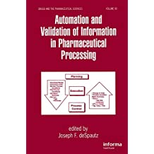 Automation and Validation of Information in Pharmaceutical Processing (Drugs and the Pharmaceutical Sciences Book 90) (English Edition)