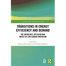 Transitions in Energy Efficiency and Demand (Open Access): The Emergence, Diffusion and Impact of Low-Carbon Innovation (Routledge Studies in Energy Transitions) (English Edition)