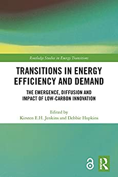 """Transitions in Energy Efficiency and Demand: The Emergence, Diffusion and Impact of Low-Carbon Innovation (Routledge Studies in Energy Transitions) (English Edition)"",作者:[Kirsten E.H. Jenkins, Debbie Hopkins]"