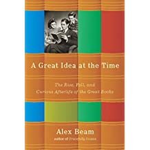 A Great Idea at the Time: The Rise, Fall, and Curious Afterlife of the Great Books (English Edition)