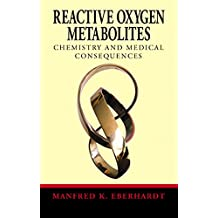 Reactive Oxygen Metabolites: Chemistry and Medical Consequences (English Edition)