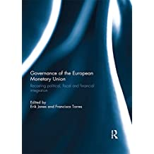 Governance of the European Monetary Union: Recasting Political, Fiscal and Financial Integration (Journal of European Integration Special Issues) (English Edition)