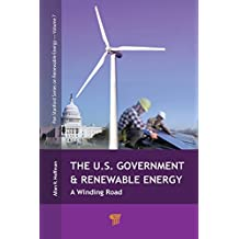 The U.S. Government and Renewable Energy: A Winding Road (Pan Stanford Series on Renewable Energy Book 7) (English Edition)