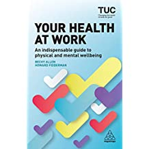 Your Health at Work: An Indispensable Guide to Physical and Mental Wellbeing (English Edition)