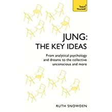 Jung: The Key Ideas: From analytical psychology and dreams to the collective unconscious and more (TY Philosophy) (English Edition)