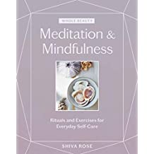 Whole Beauty: Meditation & Mindfulness: Rituals and Exercises for Everyday Self-Care (English Edition)