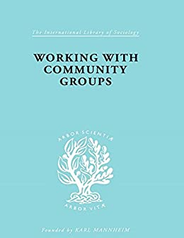 """Working with Community Groups: Using Community Development as a Method of Social Work ILS 198 (International Library of Sociology) (English Edition)"",作者:[Goetschius, George W]"