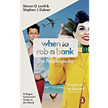 When to Rob a Bank: A Rogue Economist's Guide to the World (English Edition)