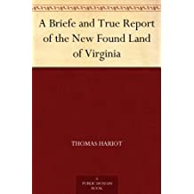 A Briefe and True Report of the New Found Land of Virginia (English Edition)