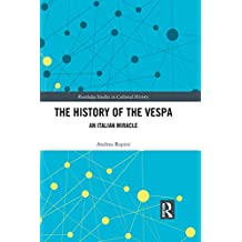 The History of the Vespa: An Italian Miracle (Routledge Studies in Cultural History Book 68) (English Edition)