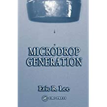 Microdrop Generation (Nano- and Microscience, Engineering, Technology and Medicine Book 5) (English Edition)
