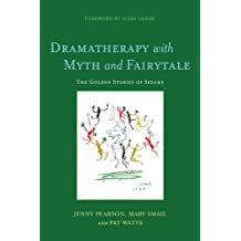 Dramatherapy with Myth and Fairytale: The Golden Stories of Sesame (English Edition)