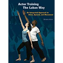 Actor Training the Laban Way: An Integrated Approach to Voice, Speech, and Movement (English Edition)